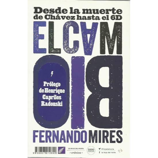 El cambio Desde la muerte de Chávez hasta el 6D