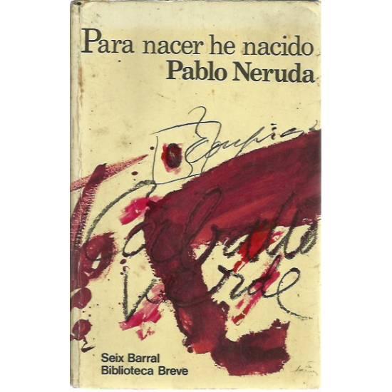 Para nacer he nacido Pablo Neruda