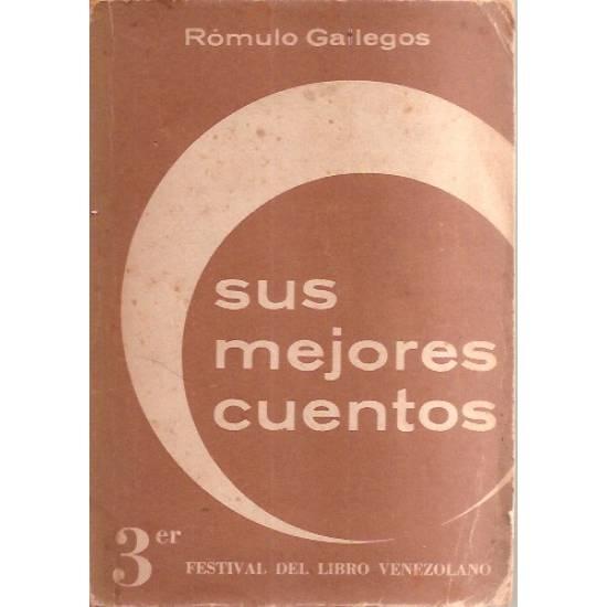 Sus mejores cuentos Rómulo Gallegos