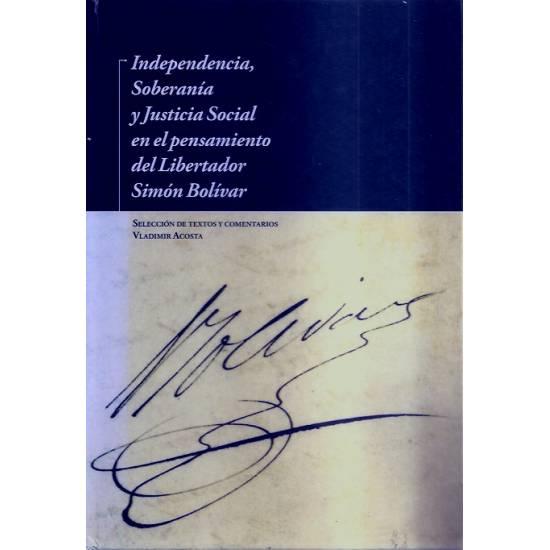 Independencia, Soberanía y Justicia Social en el pensamiento del Libertador Simón Bolívar