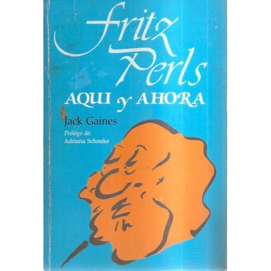 Fritz Perls Aquí y Ahora