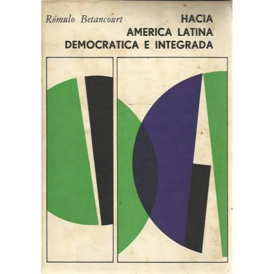 Hacia America Latina democratica e integrada