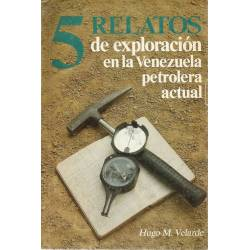 5 relatos de la exploracion en la Venezuela petrolera actual