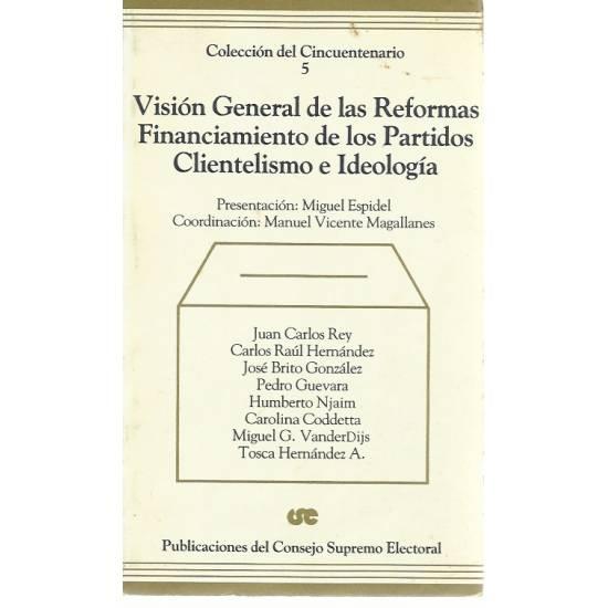 Vision general de las reformas Financiamiento de los partidos Clientelismo e ideologia