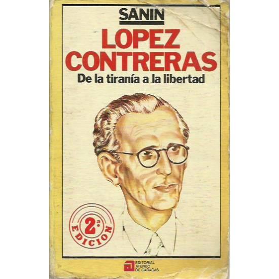 Lopez Contreras De la tirania a la libertad