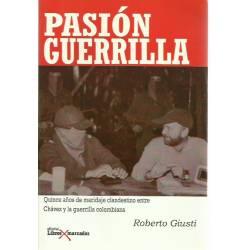 Pasión guerrilla Quince anos de maridaje clandestino entre Chávez y la guerrilla colombiana