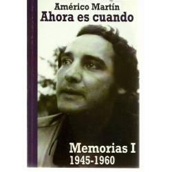 Ahora es cuando. Memorias I 1945-1960