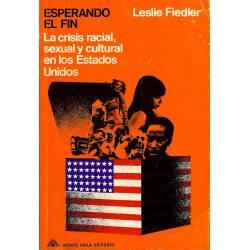 Esperando el fin  La crisis racial, sexual y cultural en los Estados Unidos