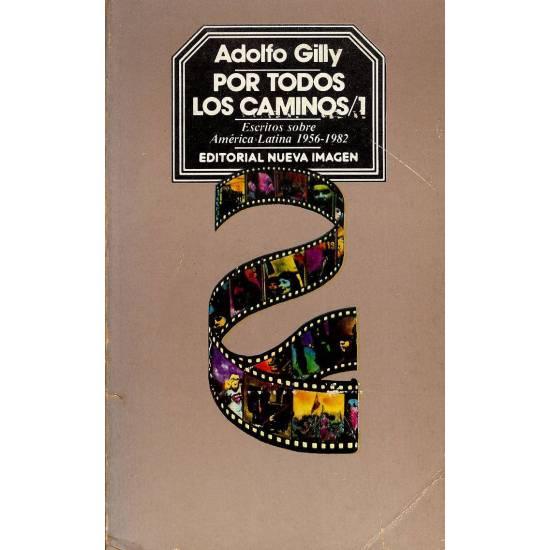 Por todos los caminos I. Escritos sobre America Latina 1956-1982