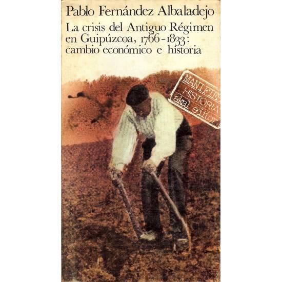La crisis del Antiguo Regimen en Guipuzcoa, 1766-1833: cambio economico e historia